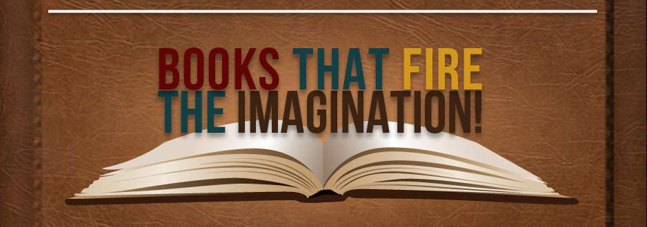 Books that fire the imagination!